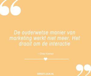 De ouderwetse manier van marketing werkt niet meer. Het draait om de interactie - Cindy Koeman
