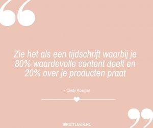 Zie het als een tijdschrift waarbij je 80% waardevolle content deelt en 20% over je producten praat - Cindy Koeman
