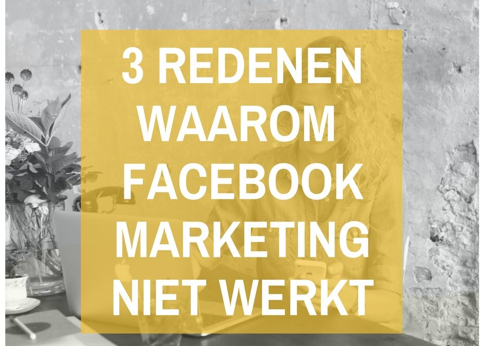 3 redenen waarom Facebook marketing niet werkt