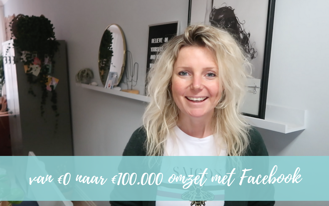 Hoe ik van €0 naar €100.000 omzet ging met Facebook advertenties