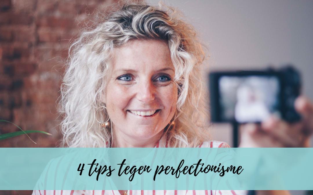 Is perfectionisme & zichtbaarheid voor jou ook een dingetje? – 4 tips